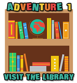 ADVENTURE 1: VISIT THE LIBRARY